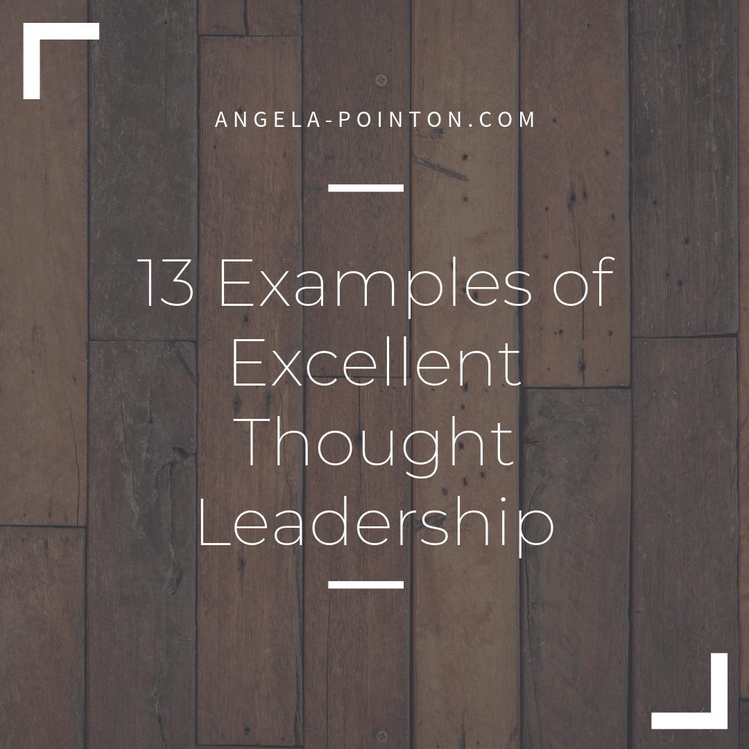 13 Examples Of Excellent Thought Leadership Angela Pointon