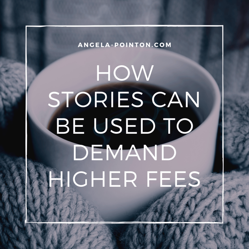 how-stories-can-be-used-to-demand-higher-fees